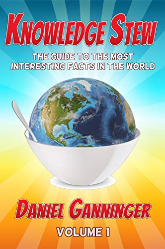 Knowledge Stew: The Guide to the Most Interesting Facts in the World, Volume 1 (Knowledge Stew Guides)