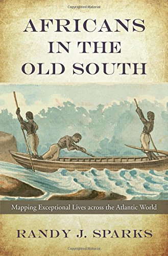 Books : Africans in the Old South: Mapping Exceptional Lives across the Atlantic World