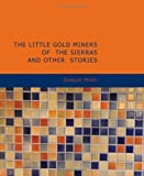The Little Gold Miners of the Sierras and Other Stories, Joaquin Miller, 143465639X