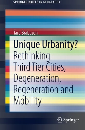 Unique Urbanity?: Rethinking Third Tier Cities, Degeneration, Regeneration and Mobility (SpringerBriefs in Geography)
