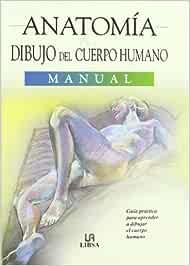 Anatomía. Dibujo del Cuerpo Humano: Guía Práctica para