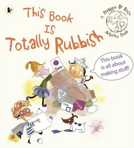 Maggie & Rose: This Book Is Totally Rubbish (Maggie and Rose)