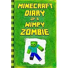 Minecraft: Diary of a Wimpy Zombie: Legendary Minecraft Diary. An Unnoficial Minecraft Book (Minecraft Books 1)