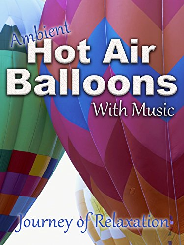 Hot Air Balloon Video - Ambient Hot Air Balloons - with Music