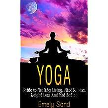 Yoga: Yoga Guide to Healthy Living, Mindfulness, Weight Loss And Meditation (Fitness , Mindfulness, Spirituality,Meditation Book 2)