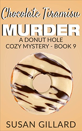 Chocolate Tiramisu Murder: A Donut Hole Cozy - Book 9 (A Donut Hole Cozy Mystery)