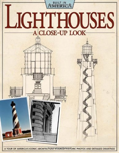 Lighthouses: A Close-Up Look: A Tour of America's Iconic Architecture Through Historic Photos and Detailed Drawings (Built in America)