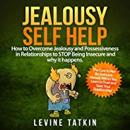 Jealousy Self Help: How to Overcome Jealousy and Possessiveness in Relationships to Stop Being Insecure and Wh