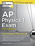 Cracking the AP Physics 1 Exam, 2017 Edition: Proven Techniques to Help You Score a 5 (College Test Preparation)