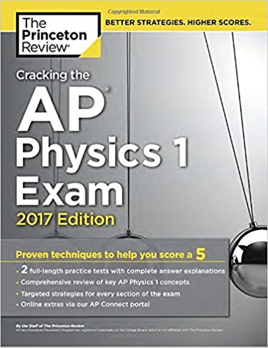 Cracking the AP Physics 1 Exam, 2017 Edition: Proven Techniques to