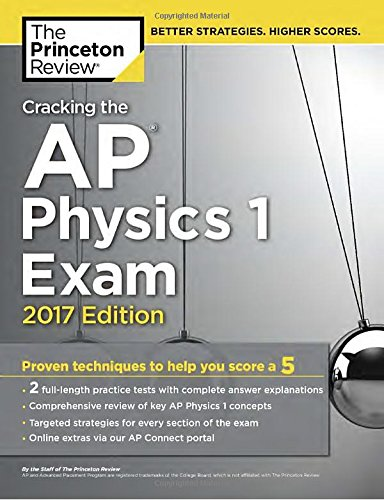 Cracking the AP Physics 1 Exam, 2017 Edition: Proven Techniques to Help You Score a 5 (College Test Preparation) cover