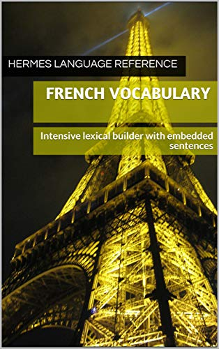 French Vocabulary: Intensive lexical builder with embedded sentences (Hermes language Reference t. 14) (French Edition)