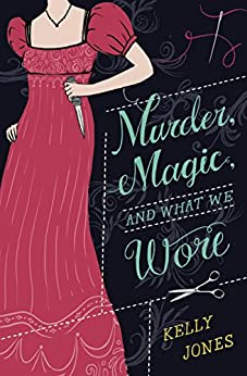 Murder, Magic, and What We Wore by [Jones, Kelly]