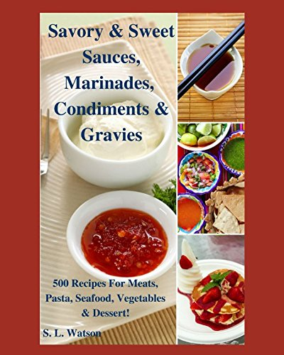 Savory & Sweet Sauces, Marinades, Condiments & Gravies: 500 Recipes for Meats, Pasta, Seafood, Vegetables & Desserts! (Southern Cooking Recipes)