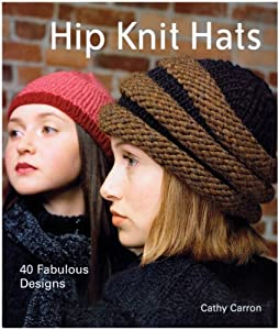 Hip Knit Hats: 40 Fabulous Designs by Cathy Carron (2005-05-04)