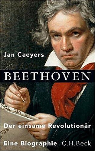 beethoven der einsame revolutionr amazonde jan caeyers andreas ecke bcher - Beethoven Lebenslauf