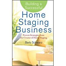 Building a Successful Home Staging Business: Proven Strategies from the Creator of Home Staging