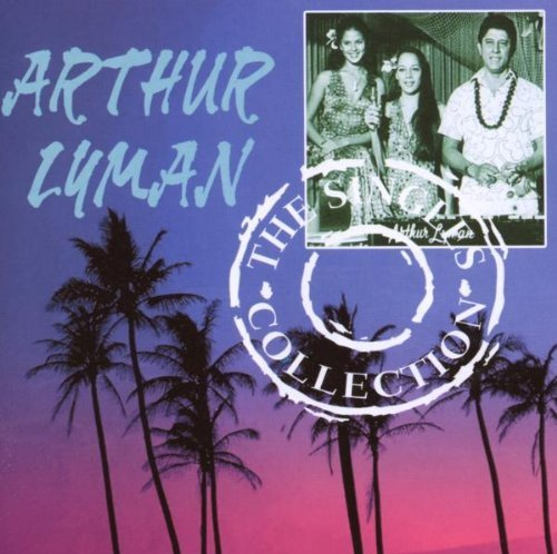 - The Singles Collection by Arthur Lyman (2007-05-03)
