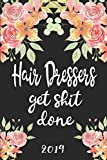 Hair Dressers Get Shit Done 2019: 52 Week Journal Planner Calendar Scheduler Organizer Appointment Notebook for Hair Stylists
