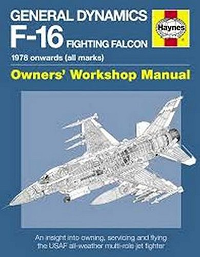 General Dynamics F-16 Fighting Falcon Manual: 1978 onwards (all marks) (Haynes Owners' Workshop Manuals) [Steve Davies] (Tapa Dura)