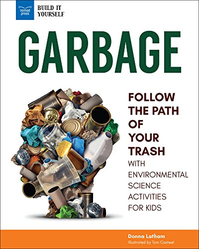 Garbage: Follow the Path of Your Trash with Environmental Science Activities for Kids (Build It Yourself) ()