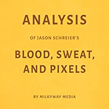 Analysis of Jason Schreier's Blood, Sweat, and Pixels Audiobook by Milkyway Media Narrated by Natalie Gray