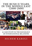 The Bush II Years in the Middle East (2000-2008), Hichem Karoui, 1479223468