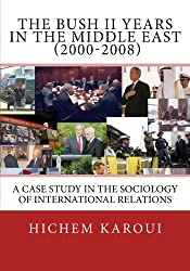 The Bush II Years in the Middle East (2000-2008): A Case Study in the Sociology of International Relations