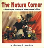img - for The Nature Corner: Celebrating the Year's Cycle with a Seasonal Tableau by M. V. Leeuwen, J. Moeskops (1990) Paperback book / textbook / text book