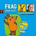 Das große Mauswissen (Frag doch mal. die Maus!) Hörbuch von Bernd Flessner Gesprochen von: Armin Maiwald