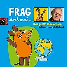 Das große Mauswissen (Frag doch mal... die Maus!) Hörbuch von Bernd Flessner Gesprochen von: Armin Maiwald
