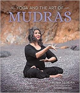 Amazon Fr Yoga And The Art Of Mudras Nubia Teixeira