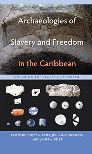 Archaeologies of Slavery and Freedom in the Caribbean: Exploring the Spaces in Between (Florida Museum of Natural History: Ripley P. Bullen Series)