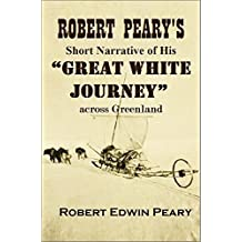 """Robert Peary's Short Narrative of His """"GREAT WHITE JOURNEY""""  across Greenland (1894)"""