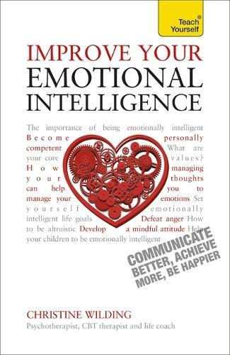 Improve Your Emotional Intelligence - Communicate Better, Achieve More, Be Happier (Teach Yourself: Relationships & Self-Help)