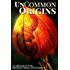 UnCommon Origins: A Collection of Gods, Monsters, Nature, and Science (UnCommon Anthologies Book 2)