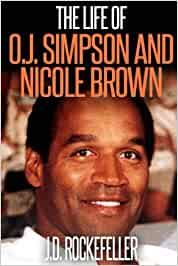 The Life of O.J. Simpson and Nicole Brown J.D. Rockefellers ...
