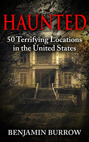 Haunted: 50 Terrifying Locations in the United States
