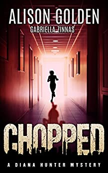 Chopped (A Diana Hunter Mystery Book 4) by [Golden, Alison , Zinnas, Gabriella ]