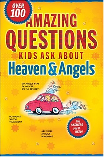 Amazing Questions Kids Ask about Heaven and Angels (Questions Children Ask) ebook