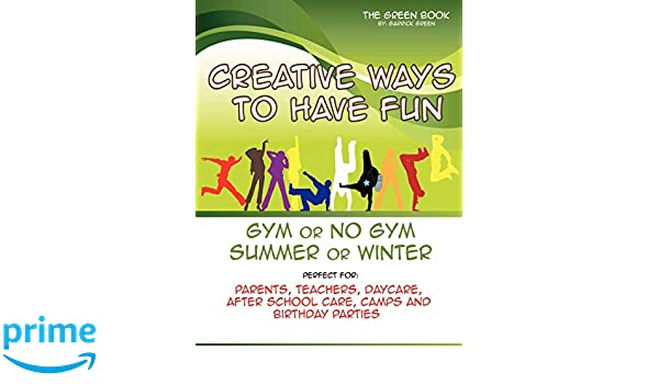 Creative Ways To Have Fun Gym Or No Gym Summer Or Winter Garrick Green Ralph Calhoun Angel Ortez 9780615600970 Amazon Com Books