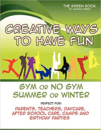 Creative Ways To Have Fun Gym Or No Gym Summer Or Winter Garrick Green Ralph Calhoun Angel Ortez 9780615600970 Books Amazon Ca