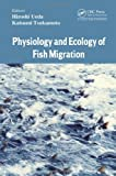 Physiology and Ecology of Fish Migration, , 1466595132