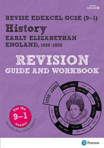 Download Revise Edexcel GCSE (9-1) History Early Elizabethan England Revision Guide and Workbook: (with free online edition) (Revise Edexcel GCSE History 16) PDF