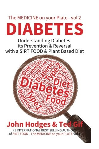 Diabetes: Understanding Diabetes, Prevention & Reversal with a SIRT FOOD & Plant Based Diet (The Medicine on your Plate) (Volume 2)