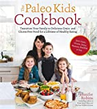 healthy kids cookbook - The Paleo Kids Cookbook: Transition Your Family to Delicious Grain- and Gluten-free Food for a Lifetime of Healthy Eating