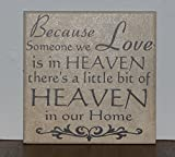Because someone we love is in Heaven there's a little bit of Heaven in our home, decorative tile quote plaque
