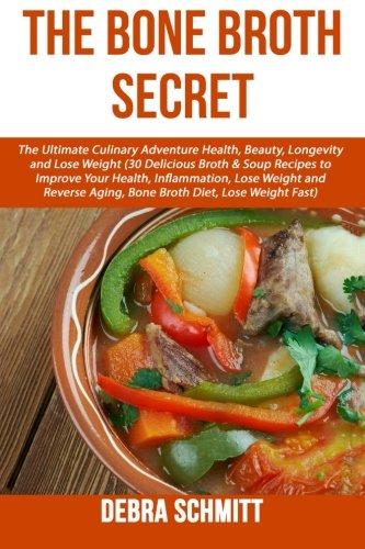 Download The Bone Broth Secret: The Ultimate Culinary Adventure Health, Beauty, Longevity PDF