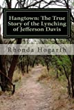 Hangtown: the True Story of the Lynching of Jefferson Davis, Rhonda Hogarth, 1491234237