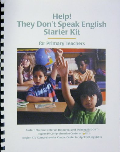 Help! they don't speak English starter kit for primary teachers a resource guide for educators of limited English proficient migrant students, grades Pre-K-6 (SuDoc ED 1.310/2:427918)